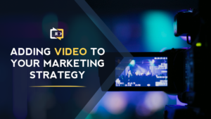 How to Kickstart Your Video Marketing Strategy