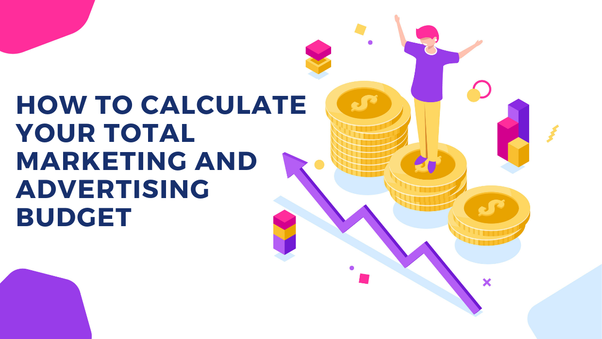 How to calculate your total marketing and advertising budget