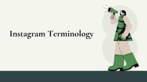 How to Market Your Business On Instagram- Instagram Terminology