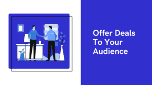 Offer deals to your audience