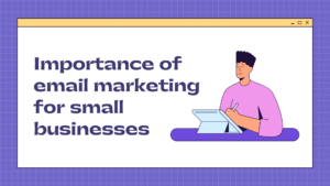 Importance of email marketing for small businesses