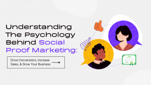 Understanding The Psychology Behind Social Proof Marketing: Drive Conversions, Increase Sales, & Grow Your Business