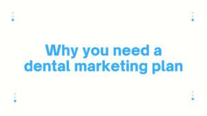 Why you need a dental marketing plan