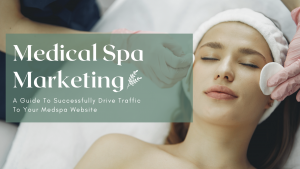 Medical Spa Marketing A Guide To Successfully Marketing Your Medspa Business