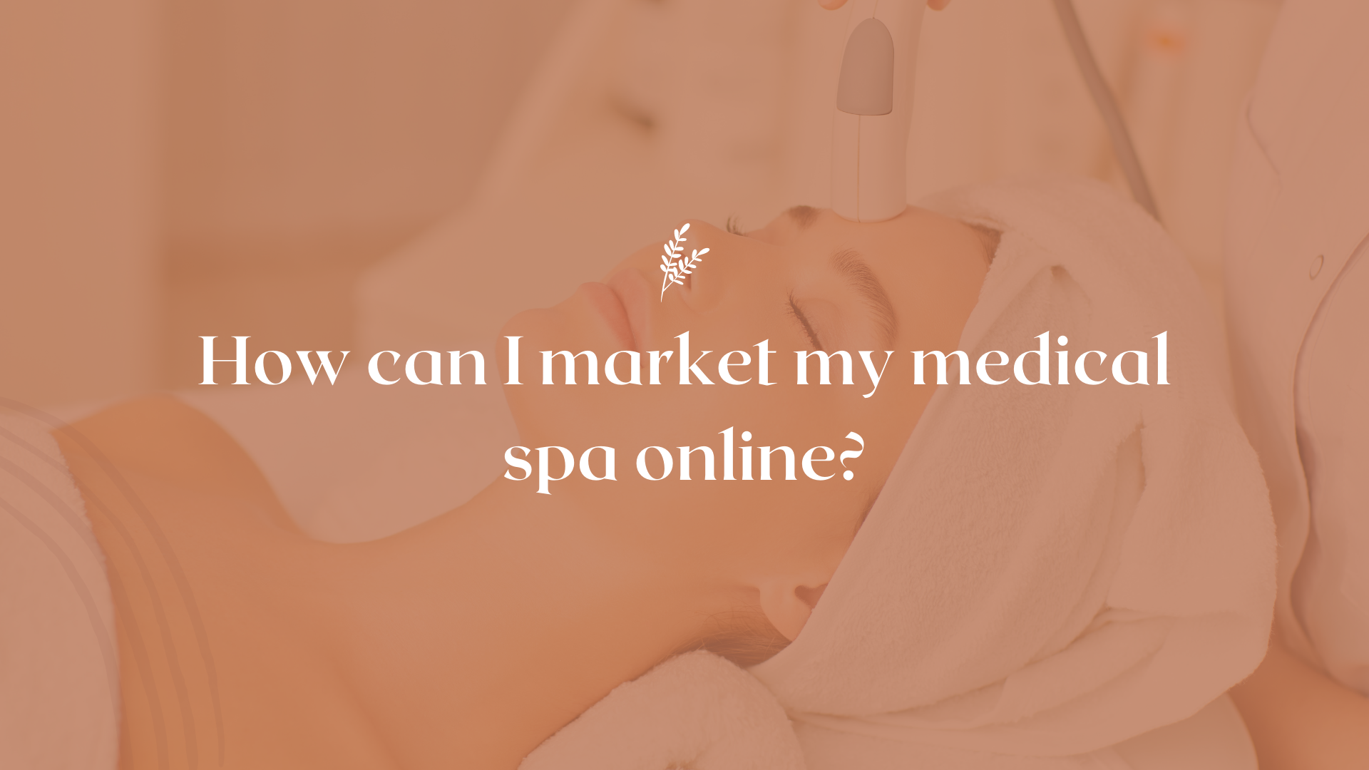 Medical spa marketing how can i market my medical spa online